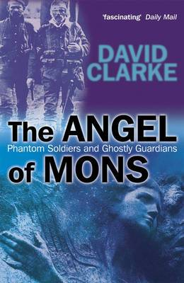The Angels of Mons: Phantom Soldiers and Ghostly Guardians
