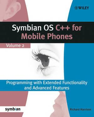 Symbian OS C++ for Mobile Phones: v. 2: Programming with Extended Functionality and Advanced Features