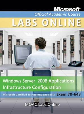 Windows Server 2008 Applications Platform Configuration (70-643) + Lab Manual + MOAC Online Labs Registration Card