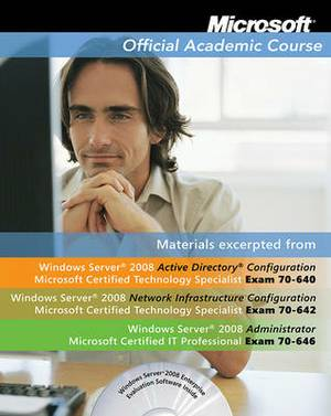 Microsoft Windows Server 2008: Excerpts from 70-640, 70-642, 70-646