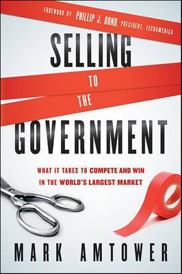 Selling to the Government: What it Takes to Compete and Win in the World's Largest Market