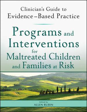 Programs and Interventions for Maltreated Children and Families at Risk: Clinician's Guide to Evidence-Based Practice