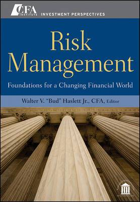 Risk Management: Foundations For a Changing Financial World
