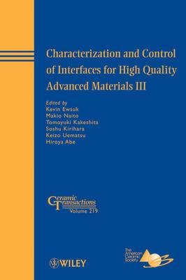Characterization and Control of Interfaces for High Quality Advanced Materials III: Ceramic Transactions, Volume 219