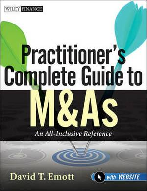Practitioner's Complete Guide to M&As: An All-Inclusive Reference with Website