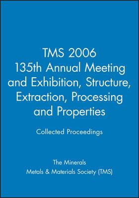 TMS 2006 135th Annual Meeting and Exhibition: Collected Proceedings Structure, Extraction, Processing and Properties