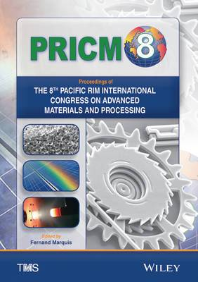 Pricm 8: Proceedings of the 8th Pacific Rim International Conference on Advanced Materials and Processing