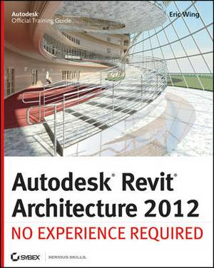 Autodesk Revit Architecture: No Experience Required: 2012