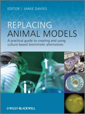 Replacing Animal Models: A Practical Guide to Creating and Using Culture-Based Biomimetic Alternatives