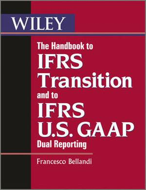 The Handbook to IFRS Transition and to IFRS U.S. GAAP Dual Reporting