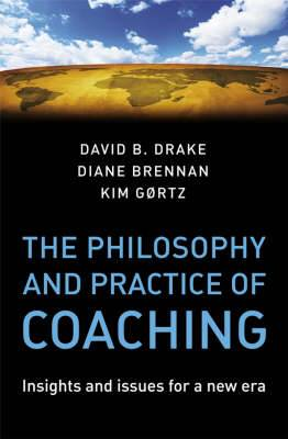 The Philosophy and Practice of Coaching: Insights and issues for a new era