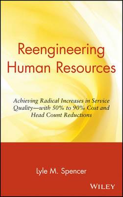 Re-engineering Human Resources: Achieving Radical Increases in Service Quality - With 50% to 90% Cost and Head Count Reductions