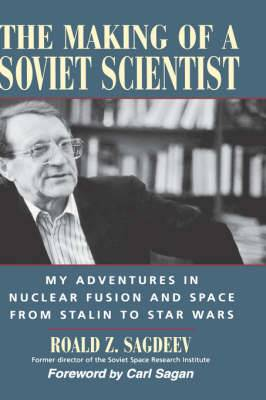 The Making of a Soviet Scientist: My Adventures in Nuclear Fusion and Space - From Stalin to Star Wars