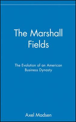 The Marshall Fields: The Evolution of an American Business Dynasty