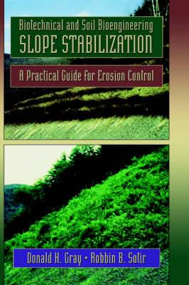 Biotechnical and Soil Bioengineering Slope Stabilization: Practical Guide for Erosion Control