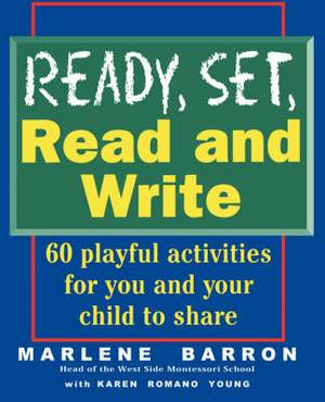 Ready, Set, Read and Write: Playful, Pressure-free Ways to Help Your Child Learn to Read and Write