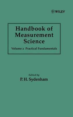 Handbook of Measurement Science: v. 2: Handbook of Measurement Science, Volume 2 Practice Fundamentals