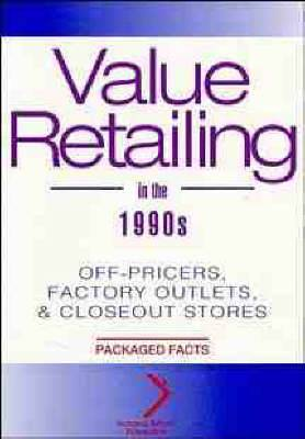 Value Retailing in the 1990's: Off-pricers, Factory Outlets and Closeout Stores