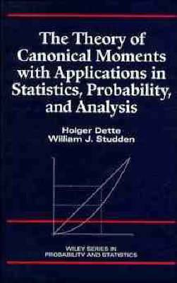 The Theory of Canonical Moments with Applications in Statistics, Probability and Analysis