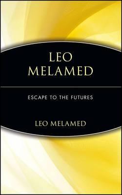 Leo Melamed: Escape to the Futures