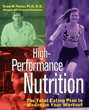 High-Performance Nutrition: The Total Eating Plan to Maximize Your Workout