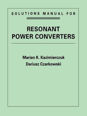 Resonant Power Converters: Solutions Manual