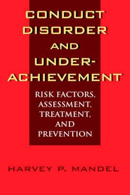 Conduct Disorder and Underachievement: Risk Factors, Assessment, Treatment and Prevention