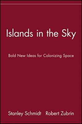 Islands in the Sky: Bold New Ideas for Colonizing Space - From the Supersonic Skyhook to the Negative Matter Space Drive