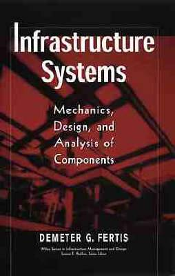 Infrastructure Systems: Mechanics, Design, and Analysis of Components