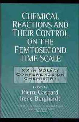 Advances in Chemical Physics: v.101: Chemical Reactions and their Control on the Femtosecond Time Scale
