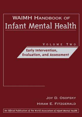 WAIMH Handbook of Infant Mental Health: Early Intervention, Evaluation, and Assessment