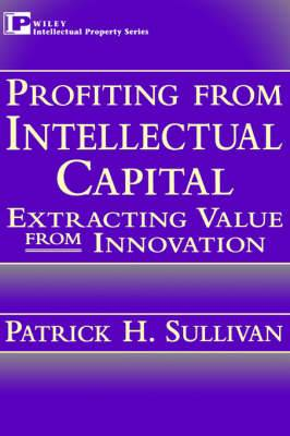 Profiting from Intellectual Capital: Extracting Value from Innovation