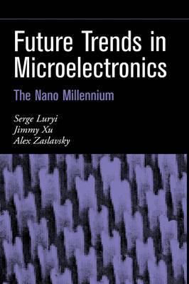 Future Trends in Microelectronics: The Nano Millennium