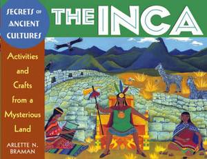 The Inca: Activities and Crafts from a Mysterious Land