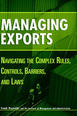 Managing Exports: Navigating the Complex Rules, Controls, Barriers and Laws