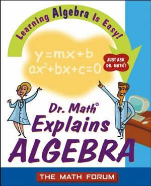 Dr. Math Explains Algebra: Learning Algebra is Easy! Just Ask Dr.Math!
