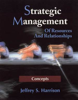 Strategic Management: of Resourses and Relationships - Concepts