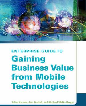 The Enterprise Guide to Gaining Business Value from Mobile Technologies