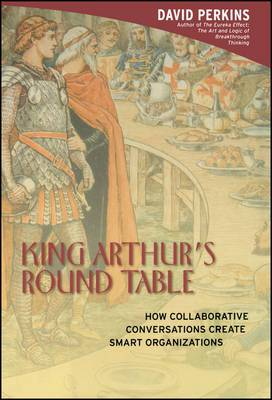 King Arthur's Round Table: How Collaborative Conversations Create Smart Organizations