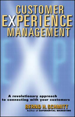 The Customer Experience Management: A Revolutionary Approach to Connecting with Your Customers