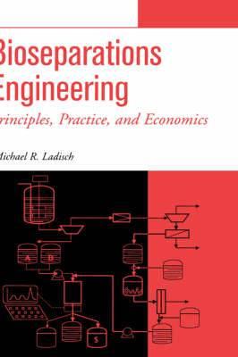 Bioseparations Engineering: Principles, Practice and Economics