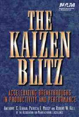 The Kaizen Blitz: Accelerating Breakthroughs in Productivity and Performance