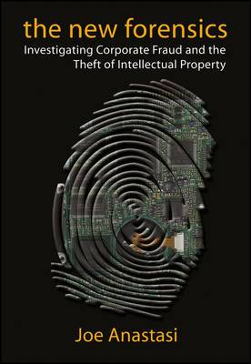 The New Forensics: Investigating Corporate Fraud and the Theft of Intellectual Property