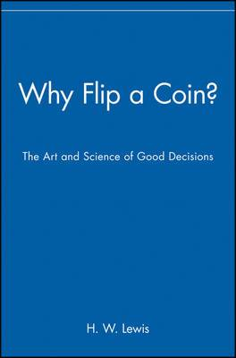 Why Flip a Coin?: The Art and Science of Good Decisions in Everyday Life