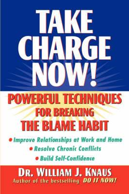 Take Charge Now: Powerful Techniques for Beating the Blame Habit