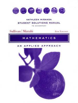 Mathematics: An Applied Approach: A Student Solutions Manual: Student Solutions Manual