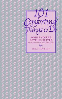 101 Comforting Things to Do: While You're Getting Better at Home or in the Hospital