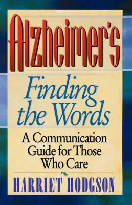 Alzheimers, Finding the Words: A Communication Guide for Those Who Care