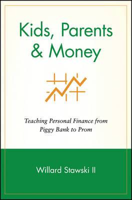 Kids, Parents & Money: Teaching Personal Finance from Piggy Bank to Prom
