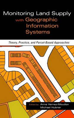 Monitoring Land Supply with Geographic Information Systems: Theory, Practice, and Parcel-Based Approaches